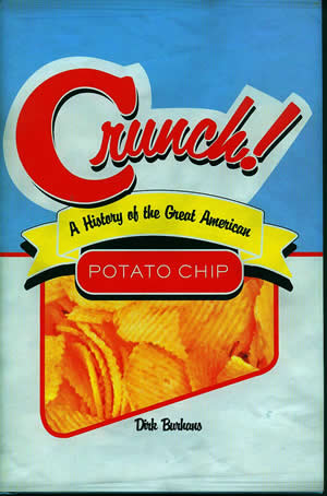 Book Review: Crunch! A History of the Great American Potato Chip by Dirk Burhans
